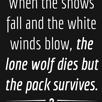 When the lone wolf dies the pack survives - White on Black by skxer
