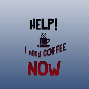 Help! I need Coffee NOW by jewelsee