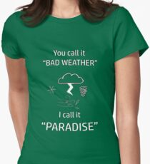 Bad Weather is Paradise Womens Fitted T-Shirt