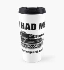 You had me at - Panzerkampfwagen VI Ausführung E - Tiger Travel Mug