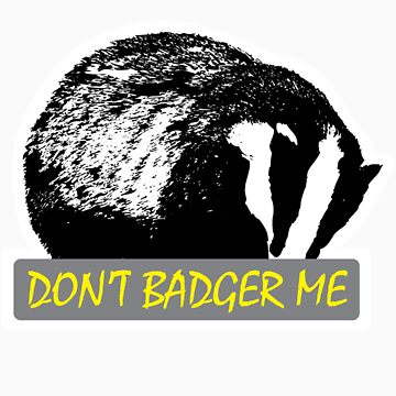 Don't Badger Me by Dreamcraft