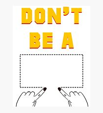 Don't Be A Square. Photographic Print