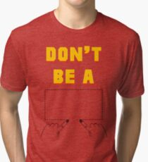 Don't Be A Square. Tri-blend T-Shirt