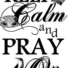 Keep calm and pray on by amira