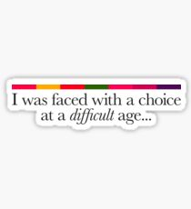 'I was faced with a choice' quote Sticker