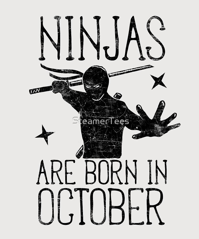 Ninja Birthday - Ninjas Are Born In October by SteamerTees