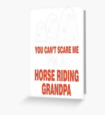 You Can't Scare Me I M A Horse Riding Grandpa Greeting Card