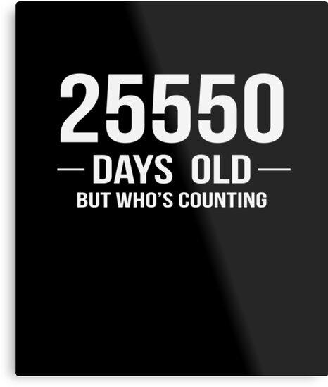 I Am 25550 Days Old Funny Happy 70th Birthday Gift