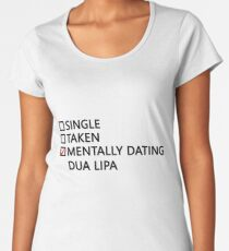 Mentally dating - Dua Lipa Women's Premium T-Shirt