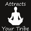 Your Vibe Attracts Your Tribe -White Lettering by ArkansasLisa