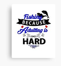 Fishing Because Adulting Is Hard! Canvas Print