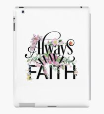 Always Have Faith - Floral Inspiration - Cute Colorful Girly Inspirational Typography Quotes iPad Case/Skin