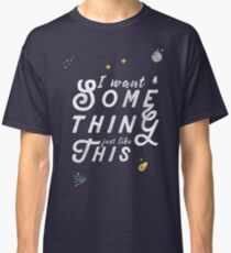 I Want Something Just Like This Classic T-Shirt