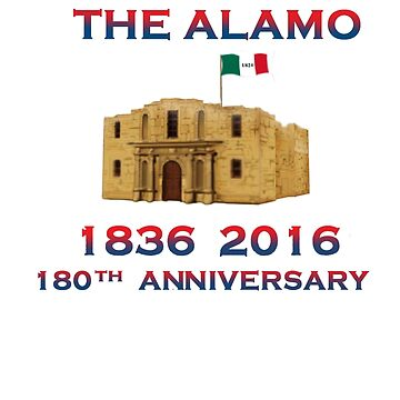 Remember the Alamo 180th 1836 2016 Correct 1836 Flag by Radwulf