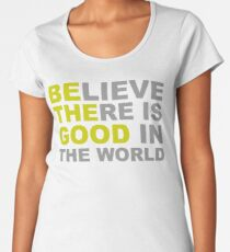 Be the Good Believe - Inspirational Quotes Women's Premium T-Shirt