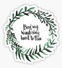 bind my wandering heart to thee Sticker