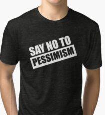 Say No To Pessimism (White Print) Tri-blend T-Shirt