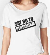 Say No To Pessimism (Black Print) Women's Relaxed Fit T-Shirt