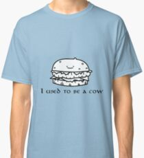 I used to be a cow burguer Classic T-Shirt
