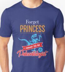 Forget Princess I Want To Be Palaeontologist Dinosaur Bones   Unisex T-Shirt