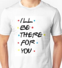 I'll be there for you - FRIENDS T-Shirt