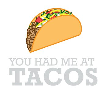 YOU HAD ME AT TACOS by Motion45