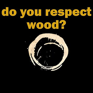 Do you respect wood? by MarkEMarkAU