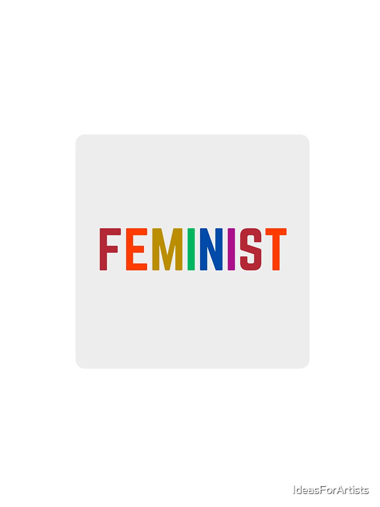 FEMINIST   by IdeasForArtists