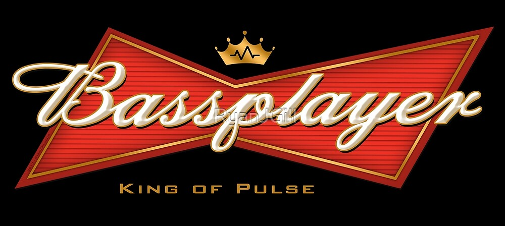 Bass Player - King of Pulse (Budweiser Beer Style) by RyanJGill