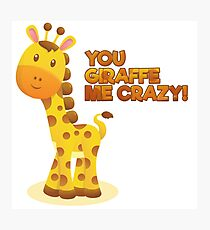 You Giraffe Me Crazy! Photographic Print