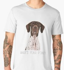 german shorthaired pointer what's your point Men's Premium T-Shirt