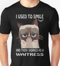 I Used To Smile Then I Worked As A Waitress Tshirt T-Shirt