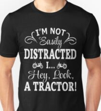 I'm not easily Distracted i hey look a tractor t-shirts T-Shirt