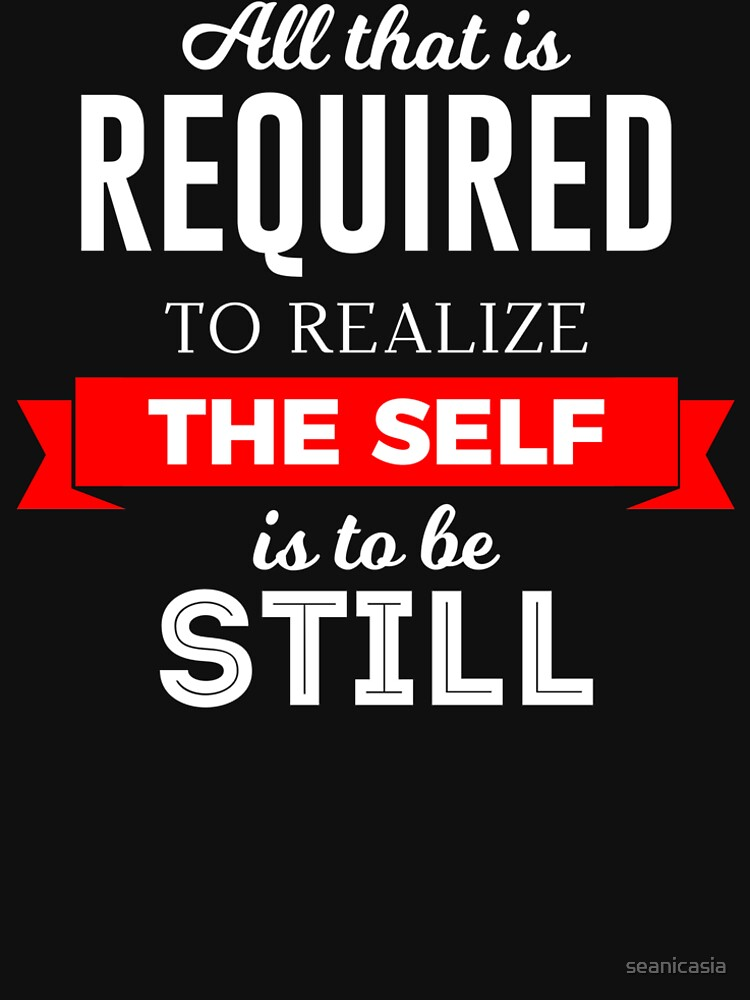 Realize The Self And Be Still by seanicasia