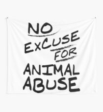 No excuse for animal abuse - Vegan T-shirts Wall Tapestry