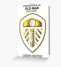 Never Underestimate An Old Man Who Loves Leeds United! Greeting Card