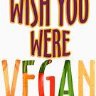Wish you were Vegan T-shirts by tillhunter