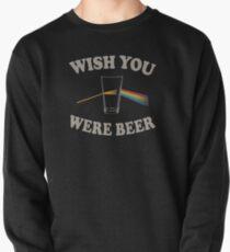 Ich wünschte, du wärst Bier? Sweatshirt
