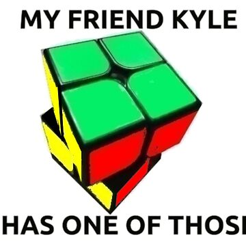 My Friend Kyle Has One Of Those by MentosCubing
