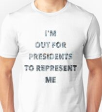I'm Out For Presidents To Represent Me T-Shirt