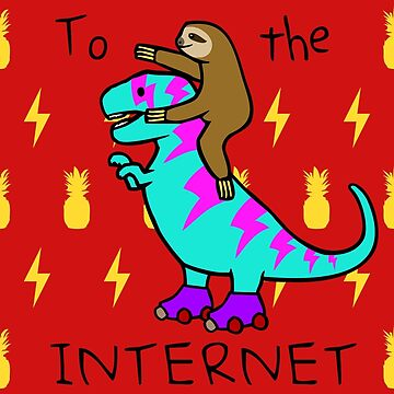 To The Internet (Sloth Riding T-Rex) by jezkemp