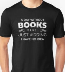 A Day Without Books Is Like - Funny Book Lover Motive T-Shirt