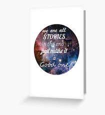 We Are All Stories - Doctor Who Quote Greeting Card