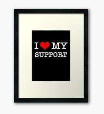 I Love My Support - Black Framed Print