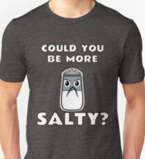 Could You Be More Salty? T-Shirt