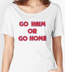 GO HAIM OR GO HOME Women's Relaxed Fit T-Shirt