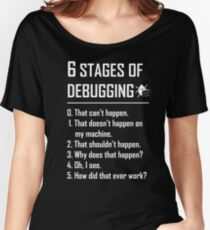 Six 6 Stages of Debugging Funny shirt for programmer, developer, coder Women's Relaxed Fit T-Shirt