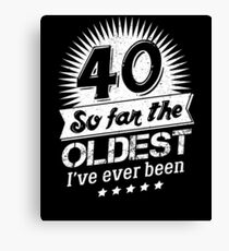 Funny 40th Birthday Gag Forty Oldest I've Been Canvas Print