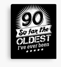 Funny 90th Birthday Gag 90 Yr Oldest I've Been Canvas Print