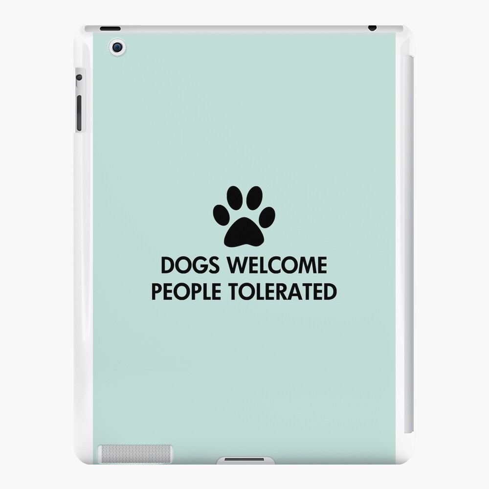 Dogs Welcome People Tolerated iPad Cases & Skins
